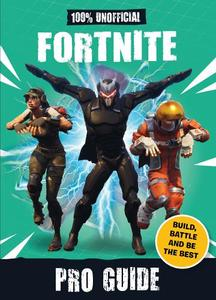 100 Percent Unofficial Fortnite Pro Guide: Build, Battle and be the Best