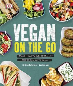 Vegan on the Go: Fast, Easy, Affordable - Anytime, Anywhere