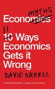 Economyths: 11 Ways Economics Gets it Wrong