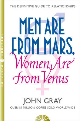 Men are from Mars, Women are from Venus: A Practical Guide for Improving Communication and Getting What You Want in Your Relationships: AND How to Get What You Want in Your Relationships