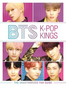 Bts: K-Pop Kings: the Unauthorized Fan Guide