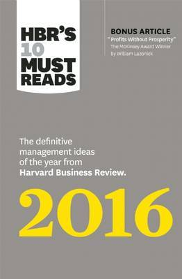 "Hbr's 10 Must Reads 2016: The Definitive Management Ideas of the Year from Harvard Business Review (with Bonus Mckinsey Award--Winning Article ""Profits Without Prosperity"") (Hbr's 10 Must Reads)"