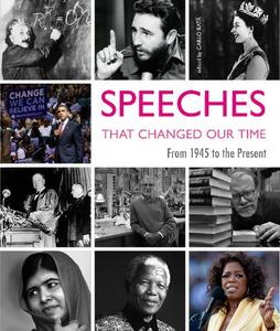 Speeches That Changed Our Times: From 1945 To The Present