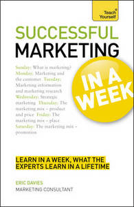 Successful Marketing in a Week: Teach Yourself: Be a Successful Marketer in Seven Simple Steps