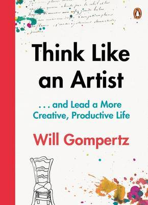 Think Like an Artist: ... And Lead a More Creative, Productive Life