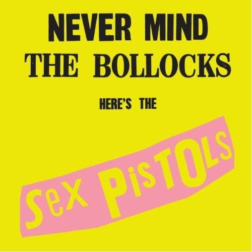 NEVER MIND THE BOLLOCKS: HERE'S THE SEX PISTOLS