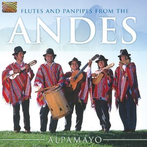FLUTES AND PANPIPES FROM THE ANDES-ALPAMAYO ALPAMAYO