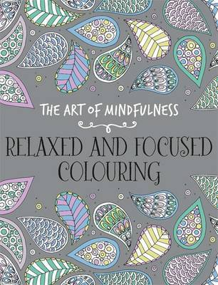 The Art of Mindfulness: Relaxed and Focused Colouring