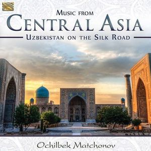 MUSIC FROM CENTRAL ASIA: UZBEKISTAN ON THE SILK