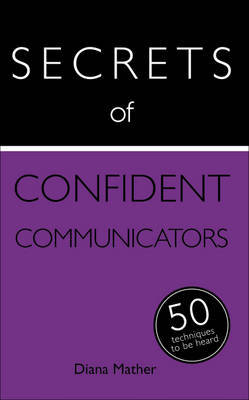 Secrets of Confident Communicators: 50 Techniques to be Heard