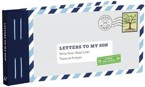 Letters to My Son: Write Now. Read Later. Treasure Forever.