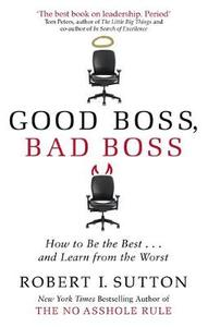 Bad Boss: How to Be the Best... and Learn from the Worst