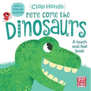 Here Come the Dinosaurs: A Touch-and-Feel Board Book with a Fold-Out Surprise