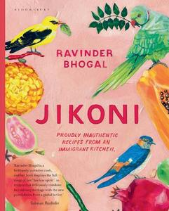 Jikoni: Proudly Inauthentic Recipes From An Immigrant Kitchen