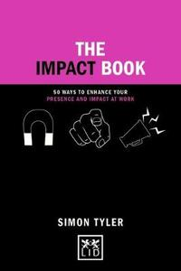 The Impact Book: 50 ways to enhance your presence and impact at work