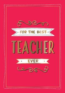 For The Best Teacher Ever: The Perfect Gift To Give To Your Teacher