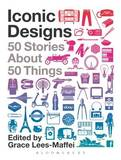 Iconic Designs: 50 Stories about 50 Things