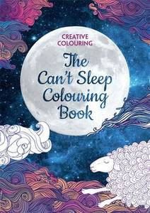 The Can't Sleep Colouring Book: Creative Colouring