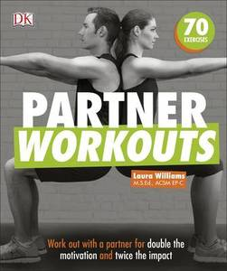 Partner Workouts: Work Out with a Partner for Double the Motivation and Twice the Impact