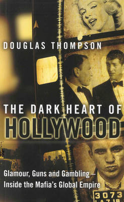 The Dark Heart of Hollywood: Glamour, Guns and Gambling - Inside the Mafia's Global Empire