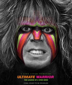 Ultimate Warrior A Life Lived Forever