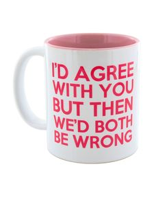 I Want It Now Agree Mug