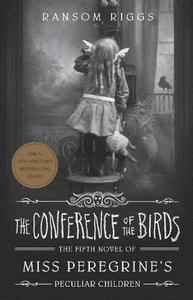 The Conference Of The Birds: Miss Peregrine's Peculiar Children