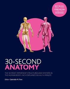 30-Second Anatomy: The 50 Most Important Structures and Systems in the Human Body