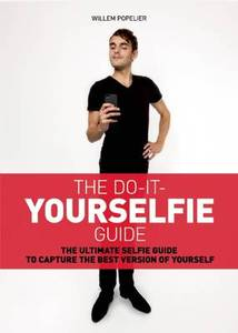 The Do it Yourselfie Guide: The Ultimate Selfie Guide to Capture the Best Version of Yourself