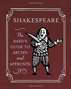 Shakespeare The Bard's Guide To Abuses And Affronts
