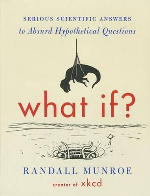 What If? (International Edition): Serious Scientific Answers to Absurd Hypothetical Questions