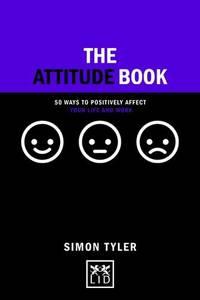 The Attitude Book: 50 ways to positively affect your work and life