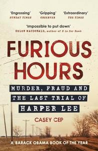 Furious Hours Murder Fraud And The Last Trial of Harper Lee