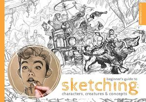 Beginner's Guide To Sketching Characters Creatures And Concepts