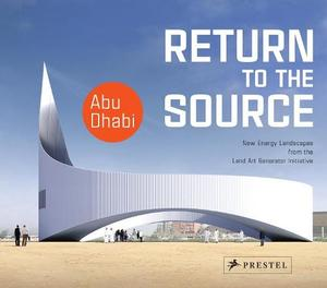 Return To The Source: New Energy Landscapes From The Land Art Generator Initiative Abu Dhabi