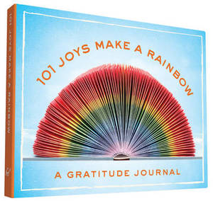 101 Joys Make a Rainbow: A Gratitude Journal
