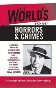 The World's Greatest Horrors & Crimes
