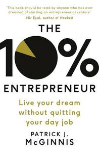 The 10 Percent Entrepreneur: Live Your Dream Without Quitting Your Day Job