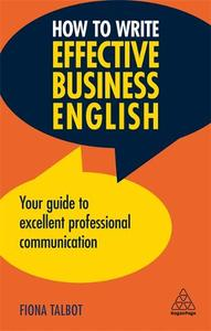 O Write Effective Business English: Your Guide To Excellent Professional Communication