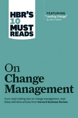 "HBR's 10 Must Reads on Change Management (Including Featured Article ""Leading Change,"" by John P. Kotter)"