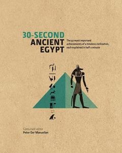 30-Second Ancient Egypt: The 50 Most Important Achievements of a Timeless Civilization