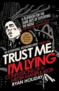Trust Me I'm Lying: Confessions of a Media Manipulator