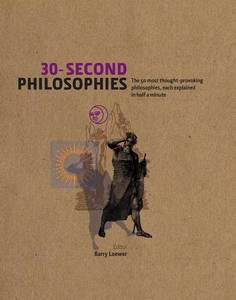 30-Second Philosophies: The 50 most thought-provoking philosphies