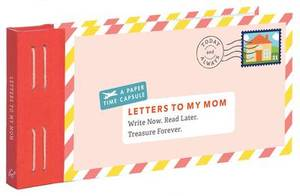 Letters to My Mom: Write Now. Read Later. Treasure Forever