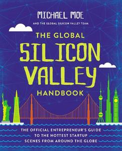 The Global Silicon Valley Handbook: The Official Entrepreneur's Guide to the Hottest Startup Scenes from Around the Globe