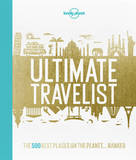 Lonely Planet's Ultimate Travelist: The 500 Best Experiences on the Planet - Ranked