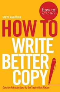 How to: Write Better Copy: Advice on Getting People to Notice Your Copy