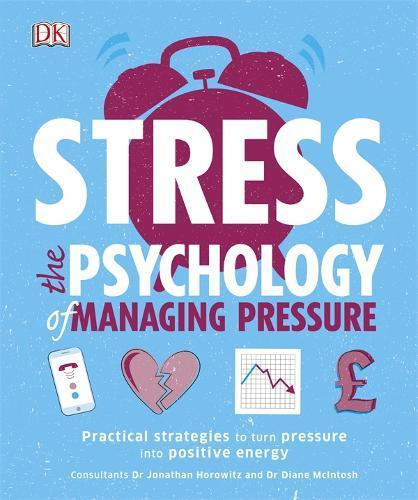 Practical Perspectives Positive Lives >> Stress The Psychology Of Managing Pressure Practical Strategies To Turn Pressure Into Positive Energy
