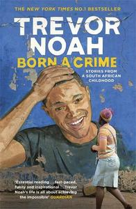 Born A Crime Stories from a South African Childhood