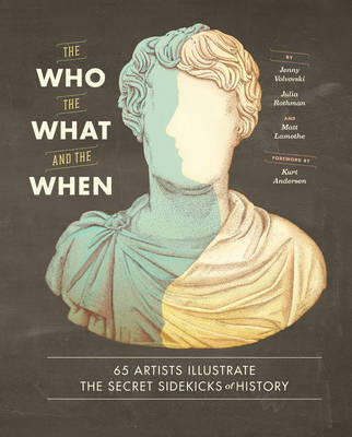 Who, the What, and the When: 65 Artists Illustrate the Secret Sidekicks of History